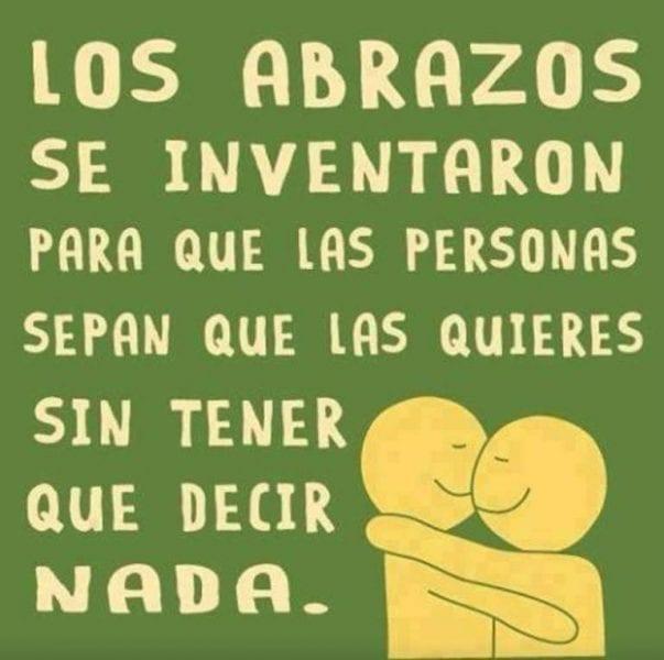 Los abrazos se inventaron para que las personas sepan que las quieres sin tener que decir nada