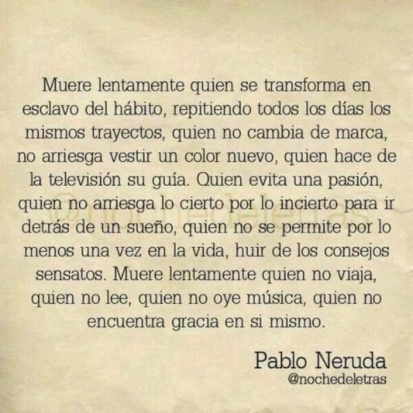 Muere lentamente quien se transforma en esclavo del hábito… Pablo Neruda